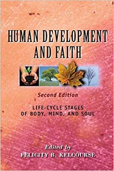 Book Human Development and Faith (Second Edition): Life-Cycle Stages of Body, Mind, and Soul by Dr. Felicity Kelcourse (2015-07-28)