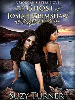 The Ghost of Josiah Grimshaw (The Morgan Sisters Book 1) by [Turner, Suzy]