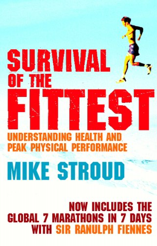 Survival Of The Fittest: The Anatomy of Peak Physical Performance by [Stroud, Mike]