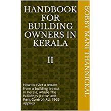 Handbook for Building Owners in Kerala  II: How to evict a tenant from a building let-out in Kerala, where The Builidngs (Lease and Rent Control) Act 1965 applies