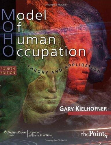 By Gary Kielhofner MD PH OTR FAOTA - Model of Human Occupation: Theory and Application (4th Edition) (7/28/07) (Model Of Human Occupation)