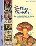 Pilze zum Genießen...: Das Familien-Pilzbuch für Küche, Kreativität und Kinder