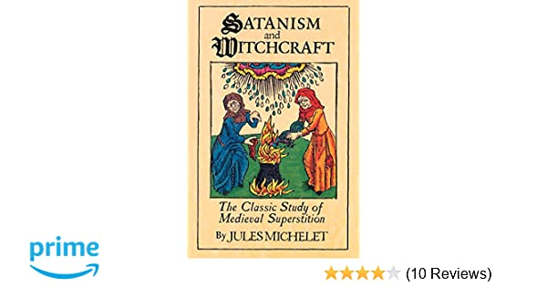 Satanism and Witchcraft: The Classic Study of Medieval Superstition