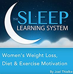 Women's Weight Loss, Diet, and Exercise Motivation with Hypnosis, Meditation, Relaxation, and Affirmations (The Sleep Learning System)