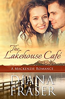 The Lakehouse Cafe (The Mackenzies Book 6) by [Fraser, Diana]