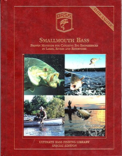 (Smallmouth Bass, Proven Methods for Catching Big Bronzebacks in Lakes, Rivers and Reservoirs (Ultimate Bass Fishing Library, Special Edition))