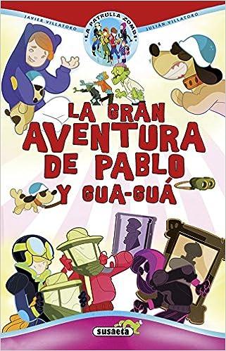 Descargar Ebooks mobile gratis La gran aventura de Pablo y Gua-guá (La patrulla zombi) en español PDF RTF DJVU