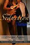 The Seduction of Damian (The Gossip of Mysterious Lane #1)