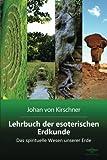 Lehrbuch der esoterischen Erdkunde: Das spirituelle Wesen unserer Erde (Philosophische Praxis des Inneren Kreises)