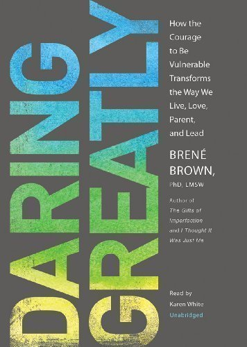 Daring Greatly: How the Courage to Be Vulnerable Transforms the Way We Live, Love, Parent, and Lead Unabridged Edition by Brene Brown published by Blackstone Audio, Inc. (2012) Audio CD