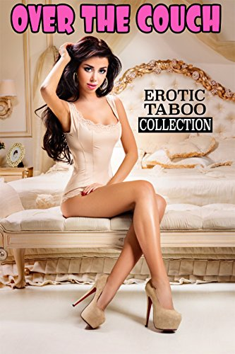 (Over the Couch (Forbidden Erotic Taboo Stories Box Set Collection))