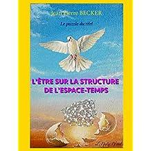 L'Être sur la structure de l'espace-temps: Le puzzle du réel (French Edition)