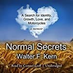 Normal Secrets: A Search for Identity, Growth, Love, and Motorcycles: A Memoir | Walter F. Kern