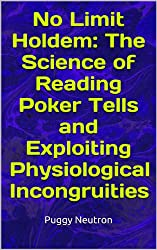 No Limit Holdem: The Science of Reading Poker Tells and Exploiting Physiological Incongruities (English Edition)