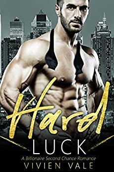 Hard Luck: A Billionaire Second Chance Romance by [Vale, Vivien]