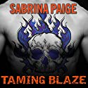 Taming Blaze: Inferno Motorcycle Club Series, Book 1 Audiobook by Sabrina Paige Narrated by Arika Rapson, Nelson Hobbs