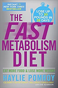 The Fast Metabolism Diet: Eat More Food and Lose More Weight by [Pomroy, Haylie]