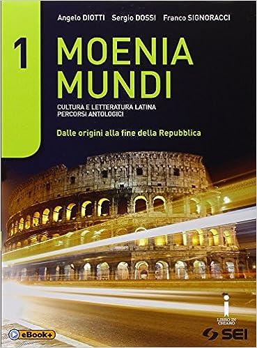 Moenia mundi. Cultura e letteratura latina percorsi antologici. Dalle origini alla fine della Repubblica-Versioni.