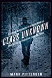 Class Unknown: Undercover Investigations of American Work and Poverty from the Progressive Era to the Present (Culture, Labor, History), Mark Pittenger, 0814767419