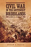 img - for Civil War in the Southwest Borderlands, 1861 1867 book / textbook / text book