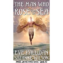The Man Who Rose from the Sea (Angel Detectives #2): An Angel Time Travel Fantasy Romance