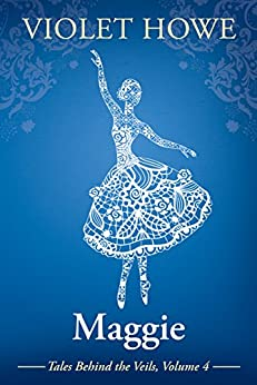 Maggie (Tales Behind the Veils Book 4) by [Howe, Violet]