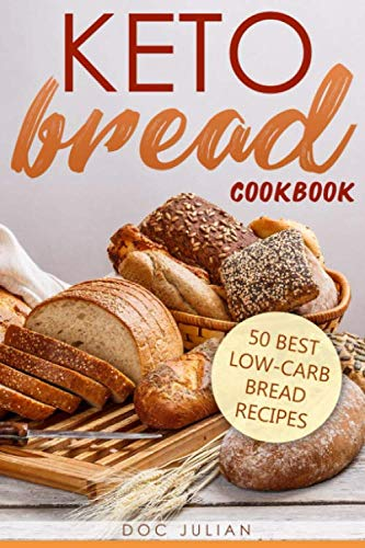 Keto Bread Cookbook: 50 best low-carb bread recipes (Keto Diet)