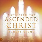 Gifts from the Ascended Christ: Restoring the Place of the 5-Fold Ministry | Robert Stone
