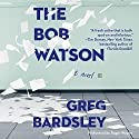 The Bob Watson: A Novel Audiobook by Greg Bardsley Narrated by Roger Wayne