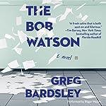 The Bob Watson: A Novel | Greg Bardsley