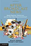 After Broadcast News : Media Regimes, Democracy, and the New Information Environment, Williams, Bruce Alan and Delli Carpini, Michael X., 1107010314