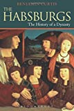 The Habsburgs: The History of a Dynasty