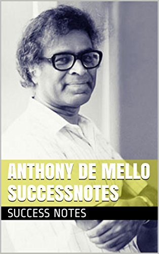 Anthony De Mello SuccessNotes: Awareness, The Way to Love, Rediscovering Life, And One Minute Wisdom