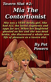 Tavern Slut #2: Mia The Contortionist: Mia was a VERY bendy girl. She had ALL the latest augments and apps for sex. And when her boyfriend ghosted on her, ... new life of pleasure. (English Edition) por [Powers, Pat]