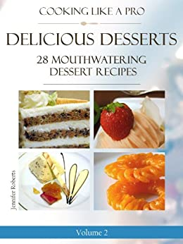 Delicious Desserts: 28 Mouthwatering Dessert Recipes Volume 2 (Dessert Recipes With Attitude) by [Roberts, Jennifer ]