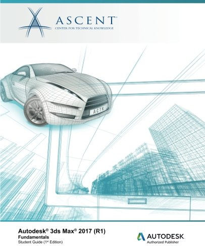Autodesk 3ds Max 2017 (R1): Fundamentals: Autodesk Authorized Publisher