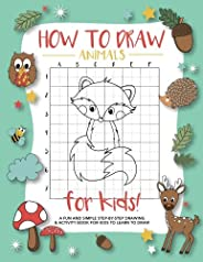 How To Draw Animals For Kids: A Fun and Simple Step-by-Step Drawing and Activity Book for Kids to Learn to Draw