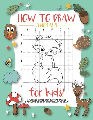 How To Draw Animals For Kids: A Fun and Simple Step-by-Step Drawing and Activity Book for Kids to Learn to Draw (How Draw Forest To)