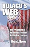 img - for Hulagu's Web: The Presidential Pursuit Of Senator Katherine Laforge book / textbook / text book