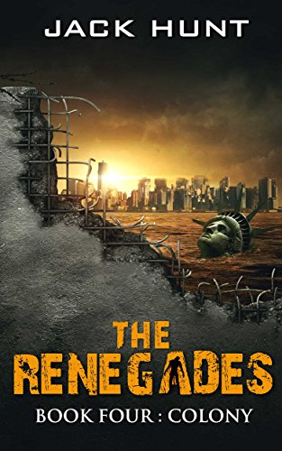 The Renegades 4 Colony (A Post Apocalyptic Zombie Thriller) by [Hunt, Jack]