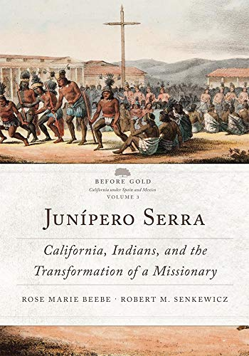 Junípero Serra: California, Indians, and the Transformation of a Missionary (Before Gold: California Under Spain and Mexico) por Rose Marie Beebe,Robert M. Senkewicz