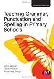 Teaching Grammar,Punctuation and Spelling in Primary Schools, Waugh, David and Waugh, Rosemary, 1446268438