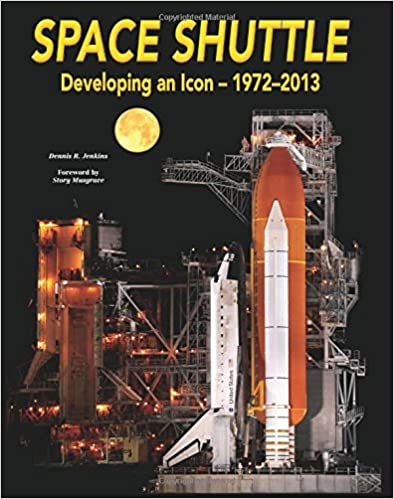 Space Shuttle: Developing an Icon 1972-2013: Dennis R