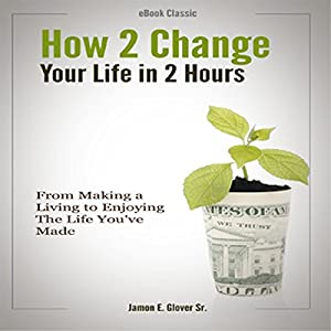 How to Change Your Life in Two Hours Audiobook
