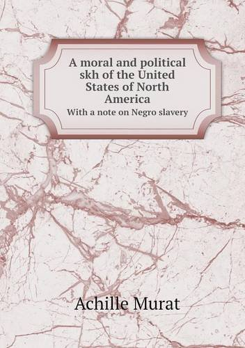 A moral and political skh of the United States of North America With a note on Negro slavery ebook