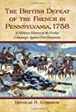 The British Defeat of the French in Pennsylvania 1758, Douglas R. Cubbison, 0786447397