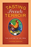 Tasting French Terroir: The History of an Idea (California Studies in Food and Culture)