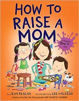 How To Raise A Mom Reagan Jean Wildish Lee 9780553538298