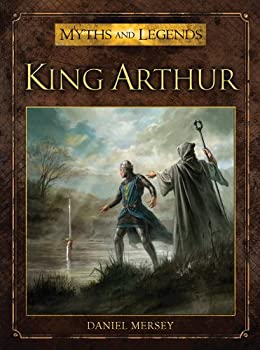 King Arthur (Myths and Legends) Kindle Edition by Daniel Mersey  (Author), Alan Lathwell (Illustrator) fantasy and science fiction book reviews