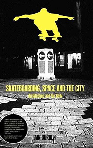 [(Skateboarding, Space and the City : Architecture and the Body)] [By (author) Iain Borden] published on (April, 2001)
